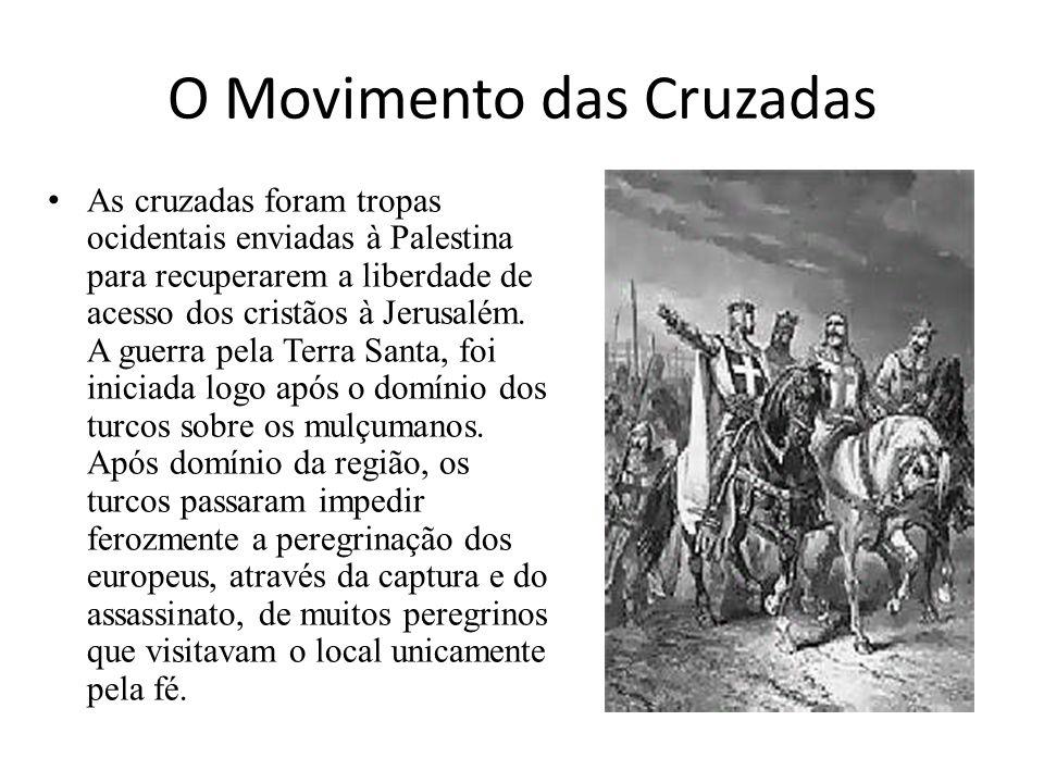 O Movimento das Cruzadas As cruzadas foram tropas ocidentais enviadas à Palestina para recuperarem a liberdade de acesso dos cristãos à Jerusalém. A g