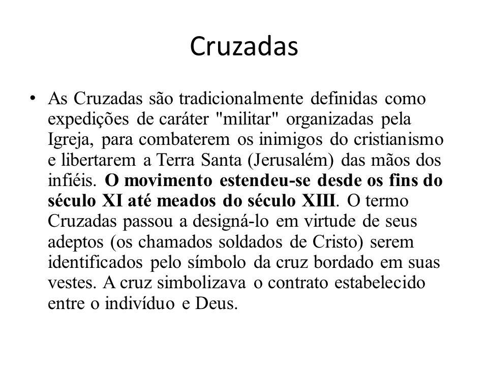 Cruzadas As Cruzadas são tradicionalmente definidas como expedições de caráter