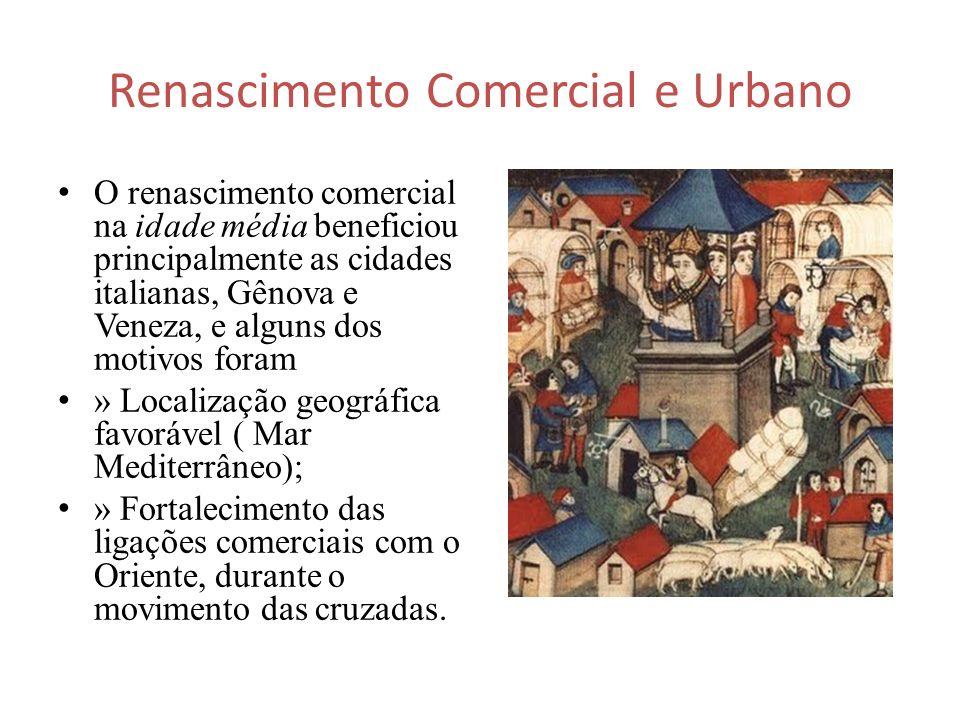 Renascimento Comercial e Urbano O renascimento comercial na idade média beneficiou principalmente as cidades italianas, Gênova e Veneza, e alguns dos