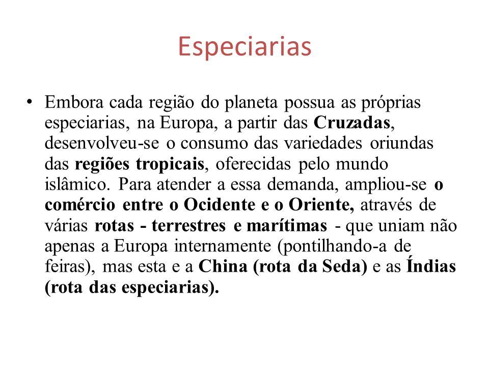Especiarias Embora cada região do planeta possua as próprias especiarias, na Europa, a partir das Cruzadas, desenvolveu-se o consumo das variedades or