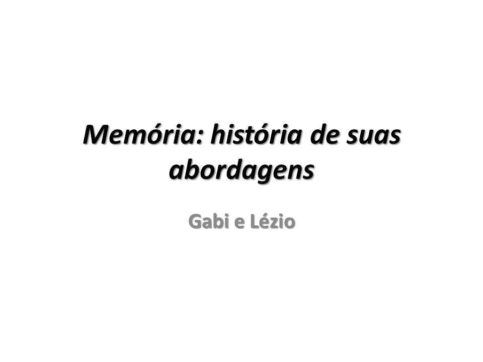 Memória: história de suas abordagens Gabi e Lézio