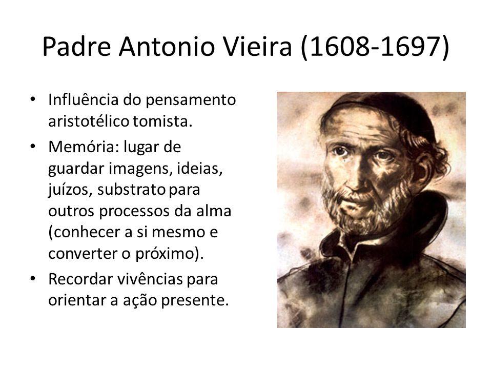 Padre Antonio Vieira (1608-1697) Influência do pensamento aristotélico tomista. Memória: lugar de guardar imagens, ideias, juízos, substrato para outr