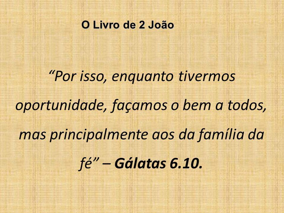 Por isso, enquanto tivermos oportunidade, façamos o bem a todos, mas principalmente aos da família da fé – Gálatas 6.10.
