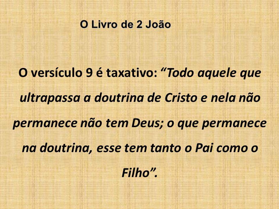 O Livro de 2 João O versículo 9 é taxativo: Todo aquele que ultrapassa a doutrina de Cristo e nela não permanece não tem Deus; o que permanece na dout