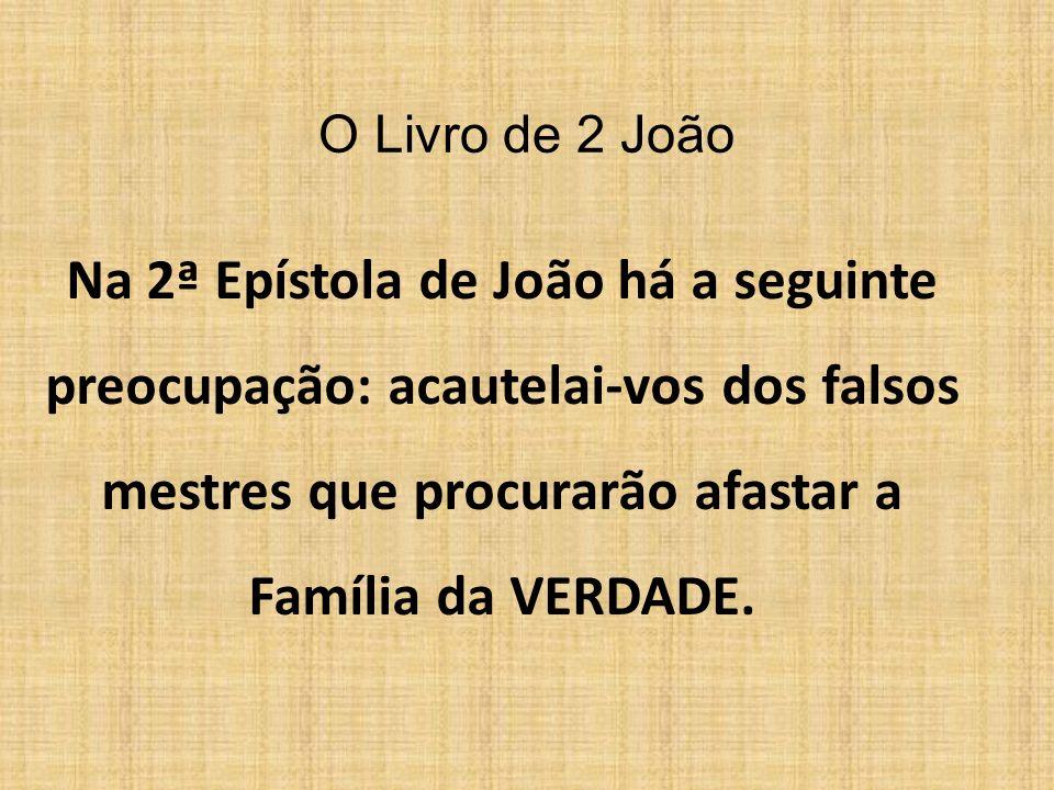 Na 2ª Epístola de João há a seguinte preocupação: acautelai-vos dos falsos mestres que procurarão afastar a Família da VERDADE. O Livro de 2 João