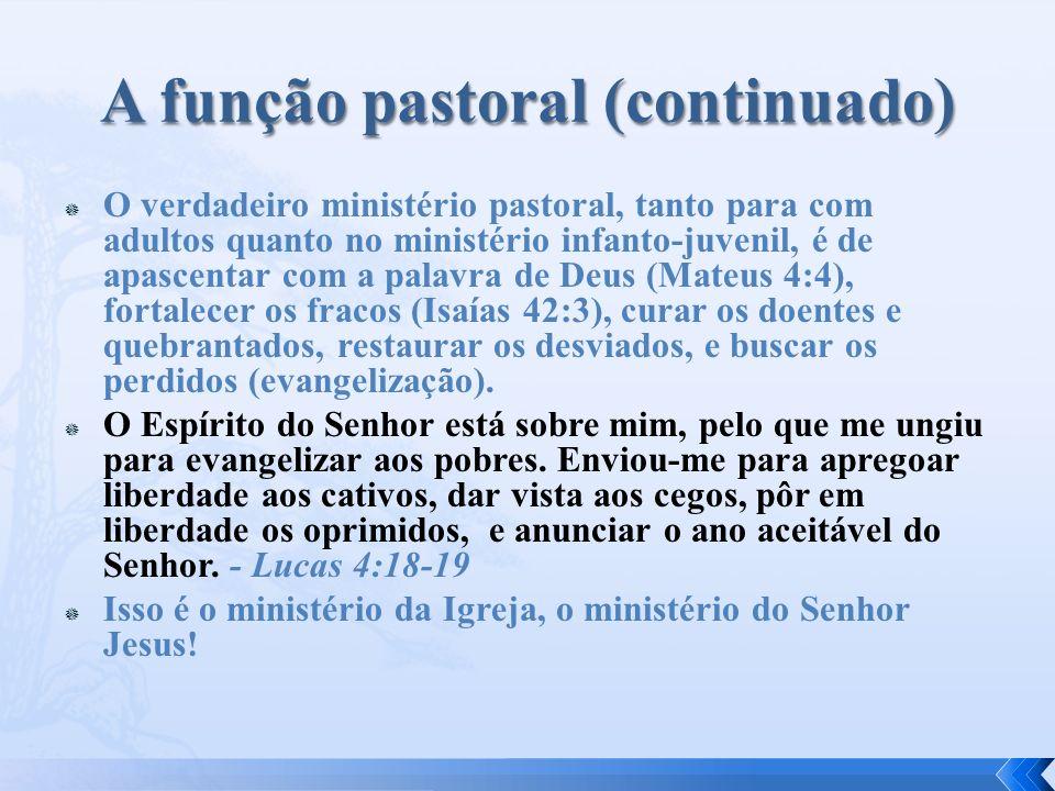 O verdadeiro ministério pastoral, tanto para com adultos quanto no ministério infanto-juvenil, é de apascentar com a palavra de Deus (Mateus 4:4), for