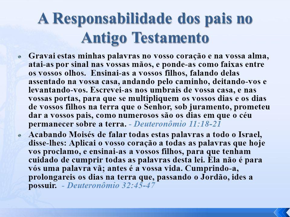 E vós, pais, não provoqueis à ira a vossos filhos, mas criai-os na disciplina e instrução do Senhor.