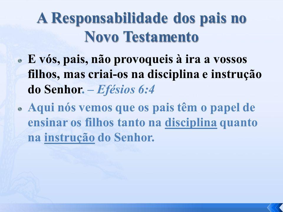 E vós, pais, não provoqueis à ira a vossos filhos, mas criai-os na disciplina e instrução do Senhor. – Efésios 6:4 Aqui nós vemos que os pais têm o pa