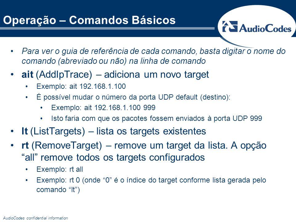 AudioCodes confidential information Operação – Comandos Básicos Para ver o guia de referência de cada comando, basta digitar o nome do comando (abrevi