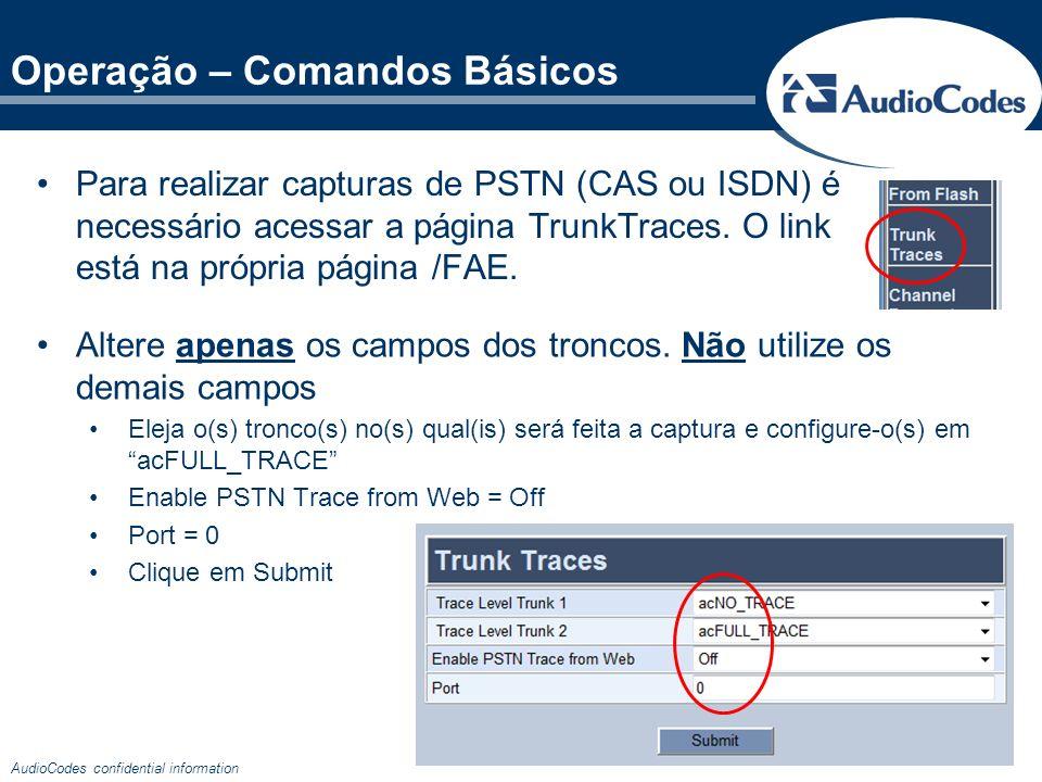 AudioCodes confidential information Operação – Comandos Básicos Para realizar capturas de PSTN (CAS ou ISDN) é necessário acessar a página TrunkTraces