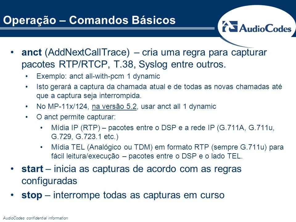 AudioCodes confidential information Operação – Comandos Básicos anct (AddNextCallTrace) – cria uma regra para capturar pacotes RTP/RTCP, T.38, Syslog