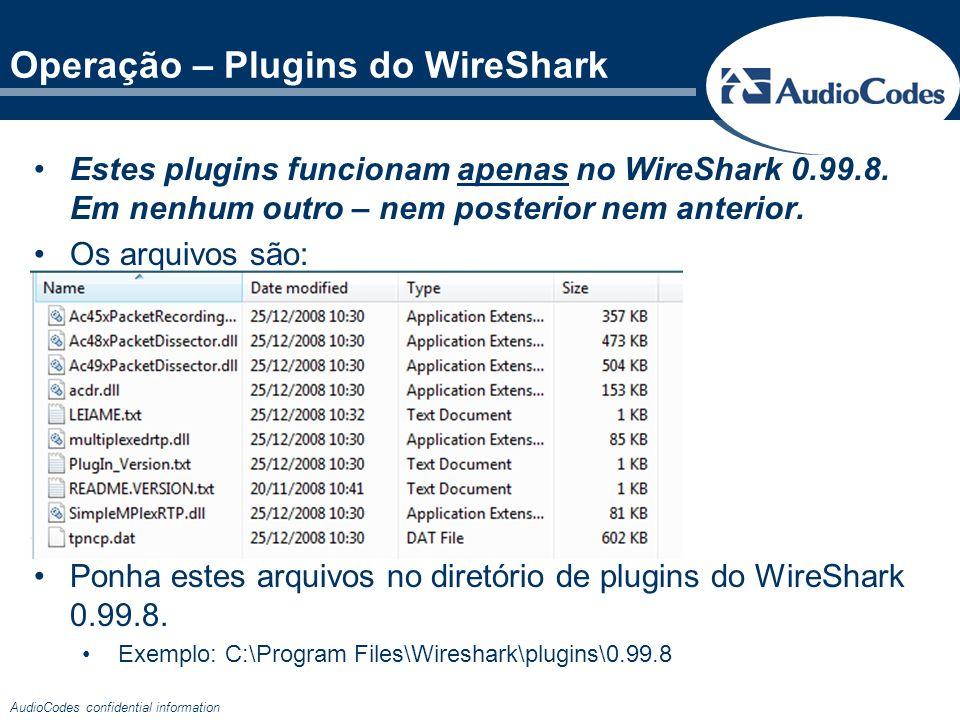 AudioCodes confidential information Operação – Plugins do WireShark Estes plugins funcionam apenas no WireShark 0.99.8. Em nenhum outro – nem posterio
