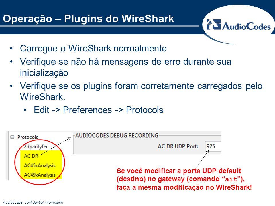 AudioCodes confidential information Carregue o WireShark normalmente Verifique se não há mensagens de erro durante sua inicialização Verifique se os p
