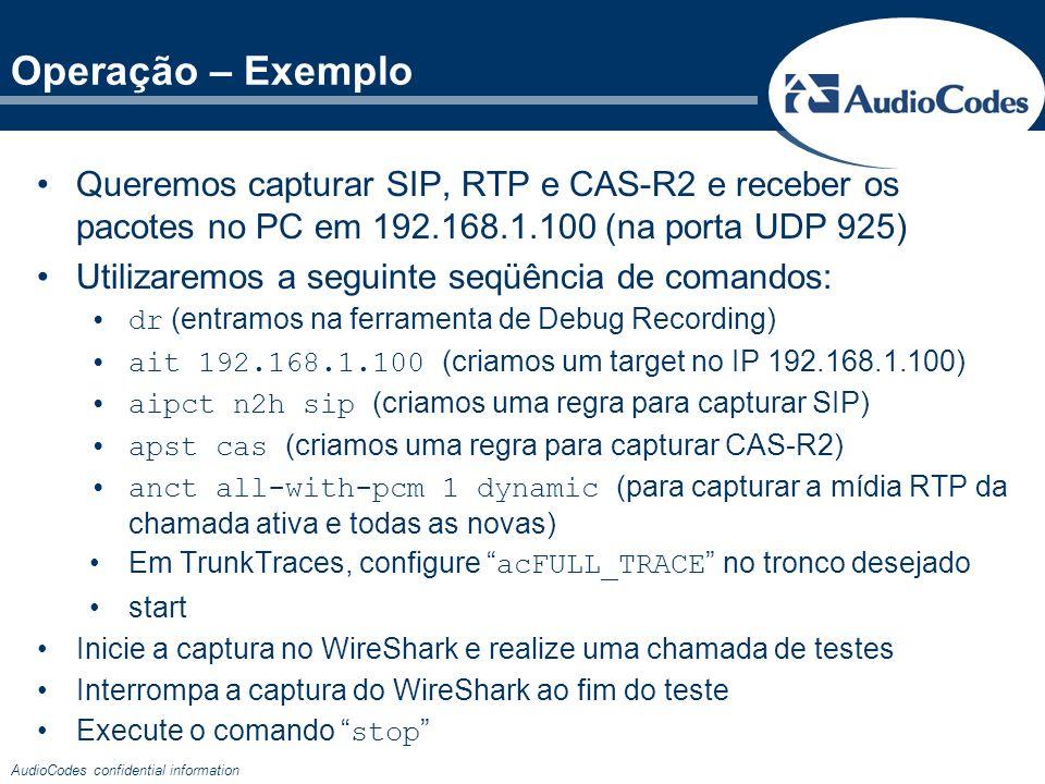 AudioCodes confidential information Operação – Exemplo Queremos capturar SIP, RTP e CAS-R2 e receber os pacotes no PC em 192.168.1.100 (na porta UDP 9