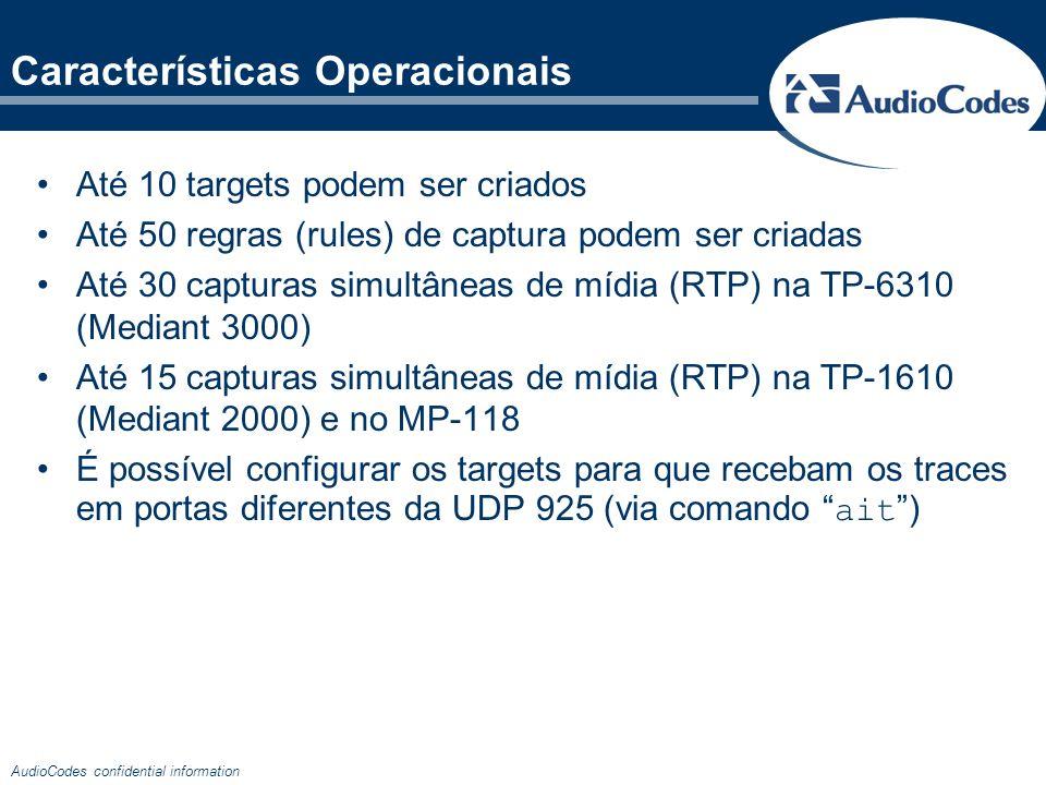 AudioCodes confidential information Características Operacionais Até 10 targets podem ser criados Até 50 regras (rules) de captura podem ser criadas A