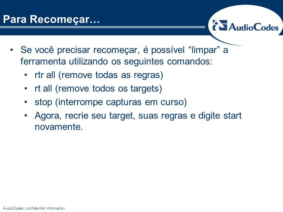 AudioCodes confidential information Para Recomeçar… Se você precisar recomeçar, é possível limpar a ferramenta utilizando os seguintes comandos: rtr a