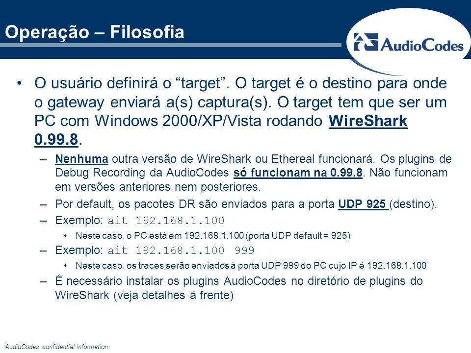 AudioCodes confidential information Operação – Exemplo Para olhar a captura no WireShark, utilize o filtro: acdr ou udp.port==925 Para olhar somente o conteúdo SIP vindo por DR: acdr && sip Para olhar somente o conteúdo RTP vindo por DR: acdr && rtp E assim por diante.