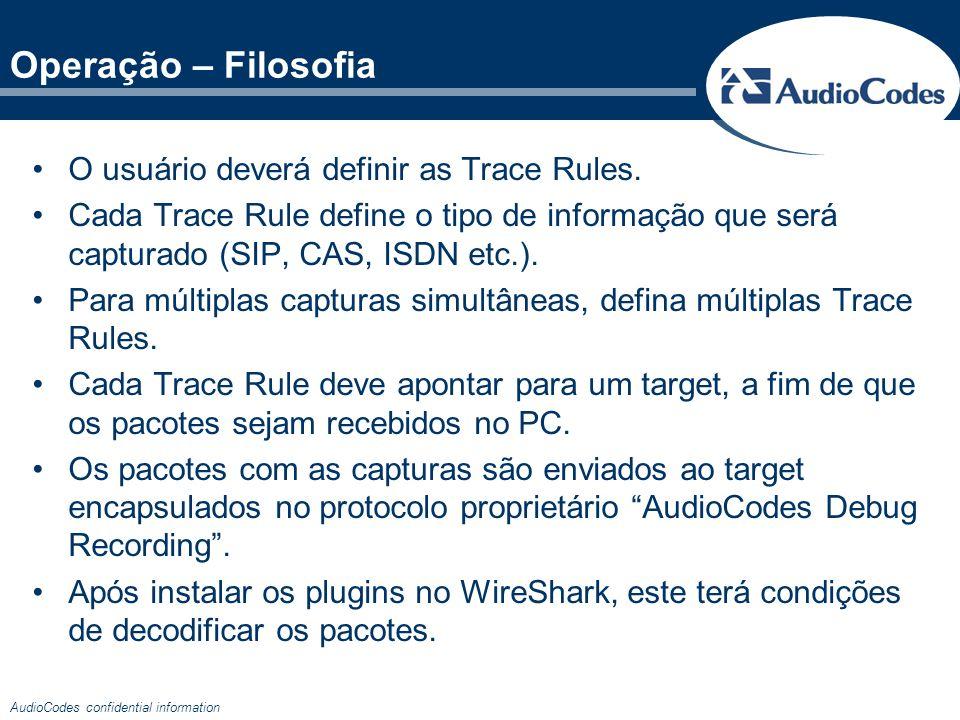 AudioCodes confidential information Operação – Filosofia Captura de CAS Captura de SIP Captura de RTP Exemplos no WireShark –Porta UDP (Destino) = 925 –Após o protocolo AudioCodes Debug Recording, encontram-se os protocolos capturados (CAS, SIP, RTP…)