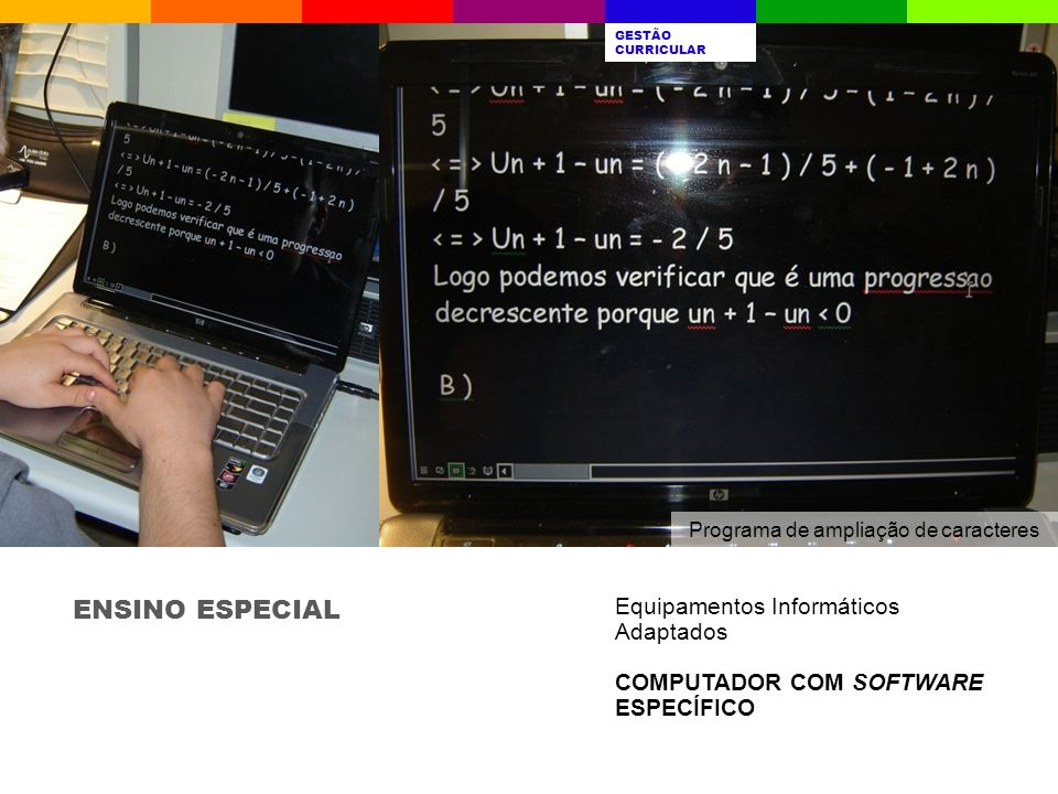ENSINO ESPECIAL Equipamentos Informáticos Adaptados COMPUTADOR COM SOFTWARE ESPECÍFICO A ESCOLAQUEM SOMOSRESULTADOS ESCOLARES AVALIAÇÃO INTERNA GESTÃO