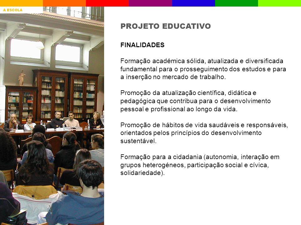 PROJETO EDUCATIVO FINALIDADES Formação académica sólida, atualizada e diversificada fundamental para o prosseguimento dos estudos e para a inserção no