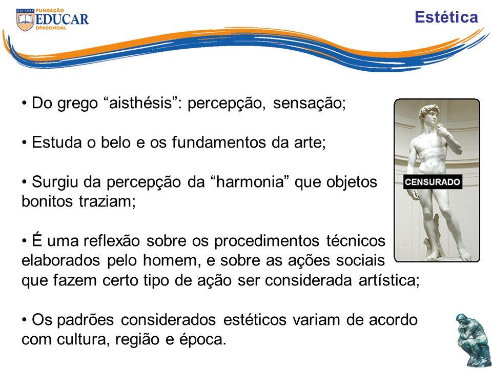 Estética Do grego aisthésis: percepção, sensação; Estuda o belo e os fundamentos da arte; Surgiu da percepção da harmonia que objetos bonitos traziam;