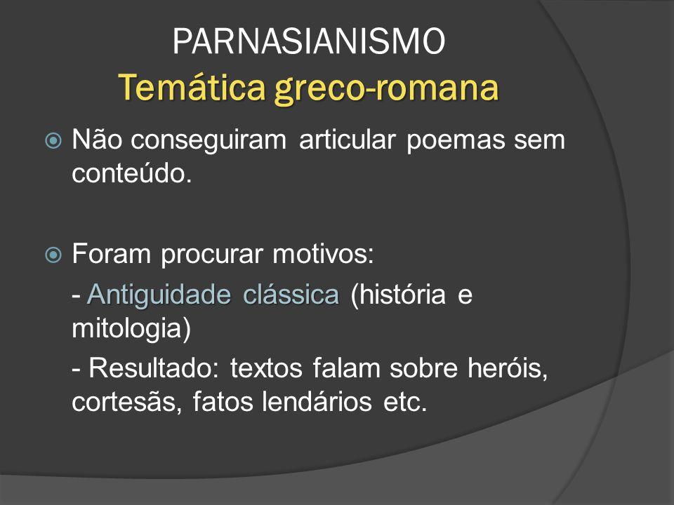 Temática greco-romana PARNASIANISMO Temática greco-romana Não conseguiram articular poemas sem conteúdo. Foram procurar motivos: Antiguidade clássica