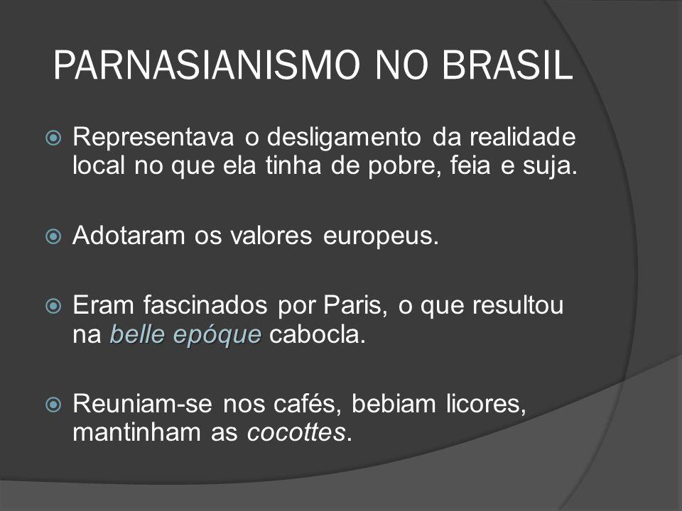 PARNASIANISMO NO BRASIL Representava o desligamento da realidade local no que ela tinha de pobre, feia e suja. Adotaram os valores europeus. belle epó