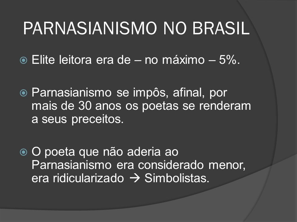 Elite leitora era de – no máximo – 5%. Parnasianismo se impôs, afinal, por mais de 30 anos os poetas se renderam a seus preceitos. O poeta que não ade
