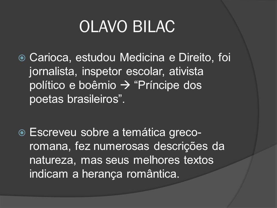 Carioca, estudou Medicina e Direito, foi jornalista, inspetor escolar, ativista político e boêmio Príncipe dos poetas brasileiros. Escreveu sobre a te