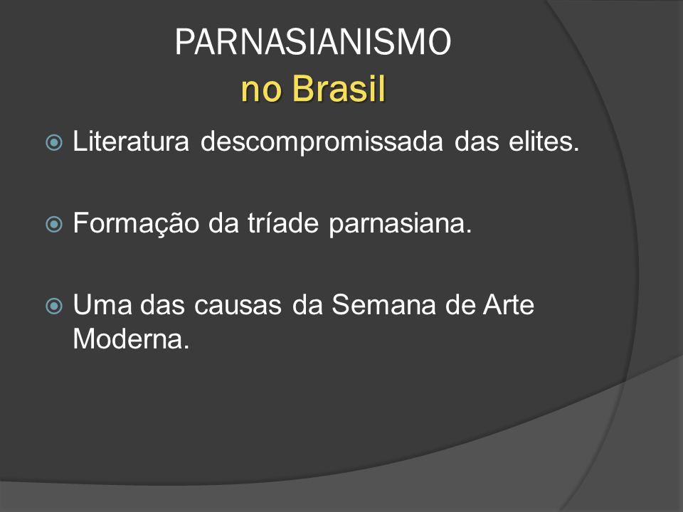 Literatura descompromissada das elites. Formação da tríade parnasiana. Uma das causas da Semana de Arte Moderna. no Brasil PARNASIANISMO no Brasil