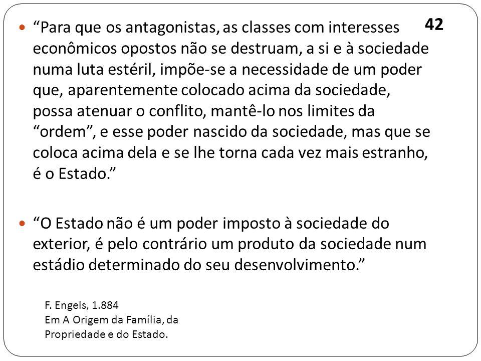 Para que os antagonistas, as classes com interesses econômicos opostos não se destruam, a si e à sociedade numa luta estéril, impõe-se a necessidade d