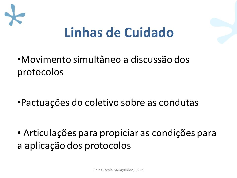 Linhas de Cuidado Movimento simultâneo a discussão dos protocolos Pactuações do coletivo sobre as condutas Articulações para propiciar as condições pa