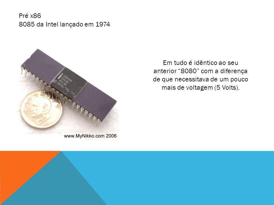 8085 da Intel lançado em 1974 Em tudo é idêntico ao seu anterior 8080 com a diferença de que necessitava de um pouco mais de voltagem (5 Volts). Pré x
