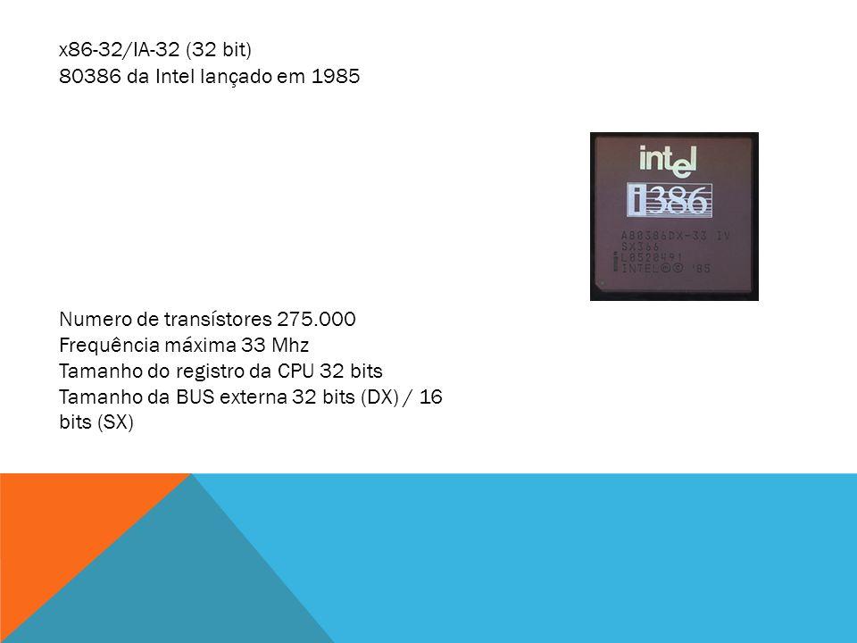 x86-32/IA-32 (32 bit) Numero de transístores 275.000 Frequência máxima 33 Mhz Tamanho do registro da CPU 32 bits Tamanho da BUS externa 32 bits (DX) /