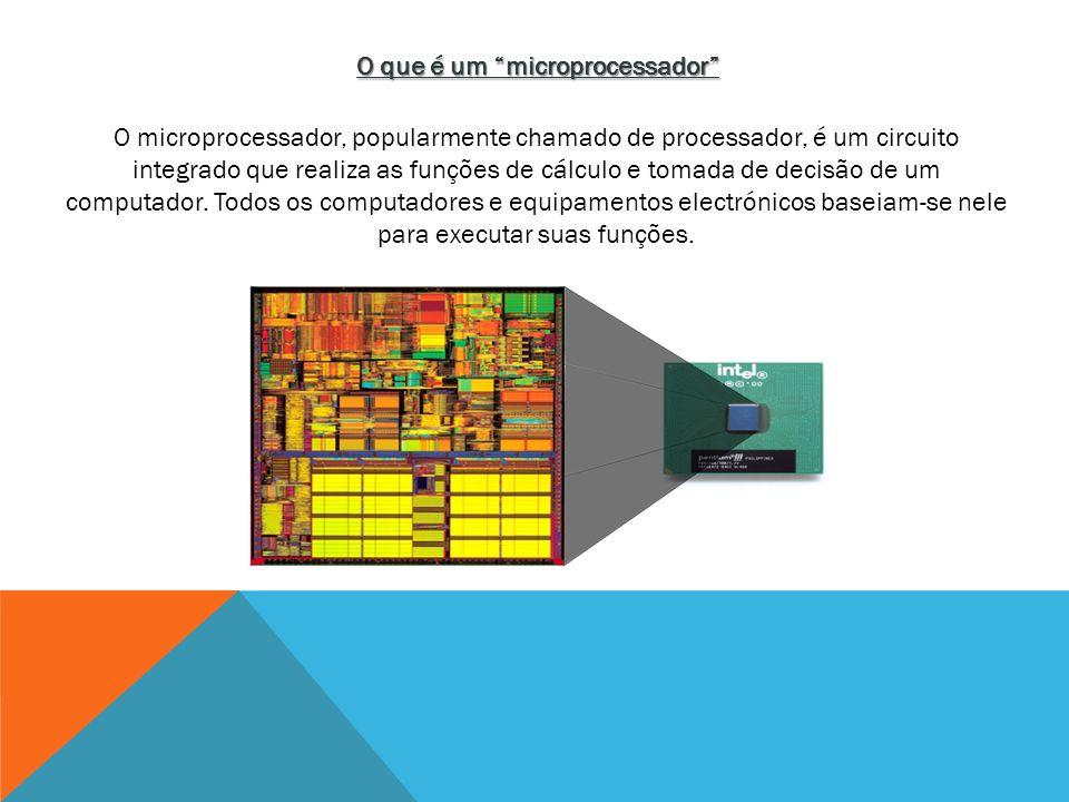 O que é um microprocessador O microprocessador, popularmente chamado de processador, é um circuito integrado que realiza as funções de cálculo e tomad