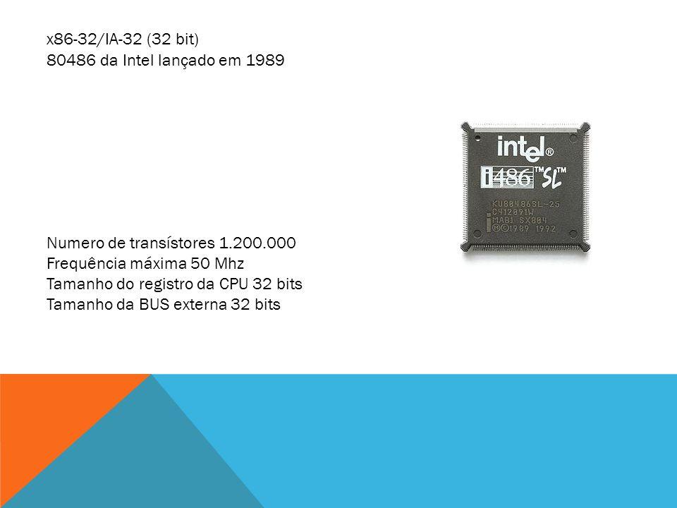 x86-32/IA-32 (32 bit) 80486 da Intel lançado em 1989 Numero de transístores 1.200.000 Frequência máxima 50 Mhz Tamanho do registro da CPU 32 bits Tama