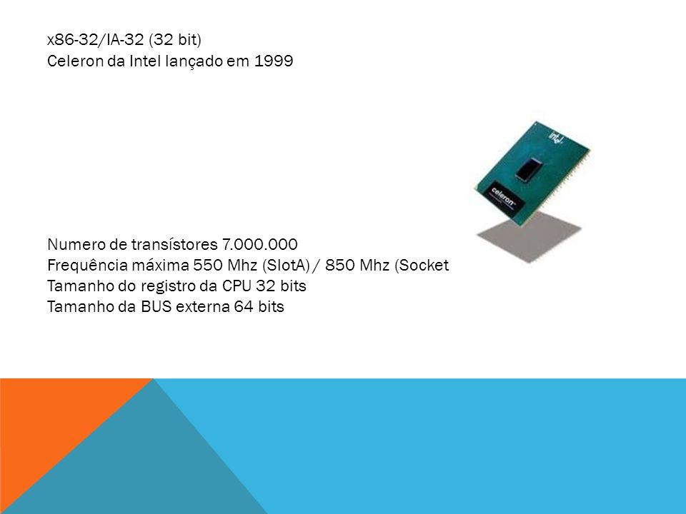 x86-32/IA-32 (32 bit) Celeron da Intel lançado em 1999 Numero de transístores 7.000.000 Frequência máxima 550 Mhz (SlotA) / 850 Mhz (Socket 370) Taman