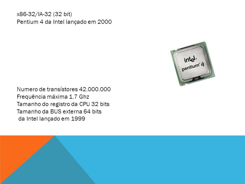 x86-32/IA-32 (32 bit) Numero de transístores 42.000.000 Frequência máxima 1.7 Ghz Tamanho do registro da CPU 32 bits Tamanho da BUS externa 64 bits da