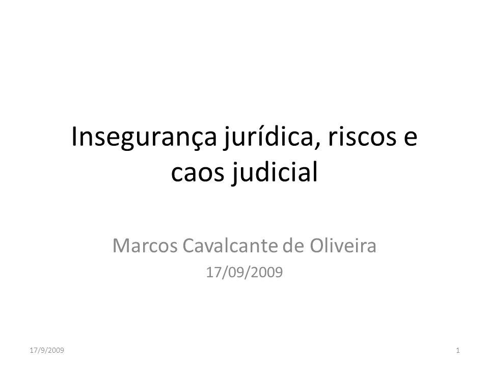 Insegurança jurídica, riscos e caos judicial Marcos Cavalcante de Oliveira 17/09/2009 17/9/20091