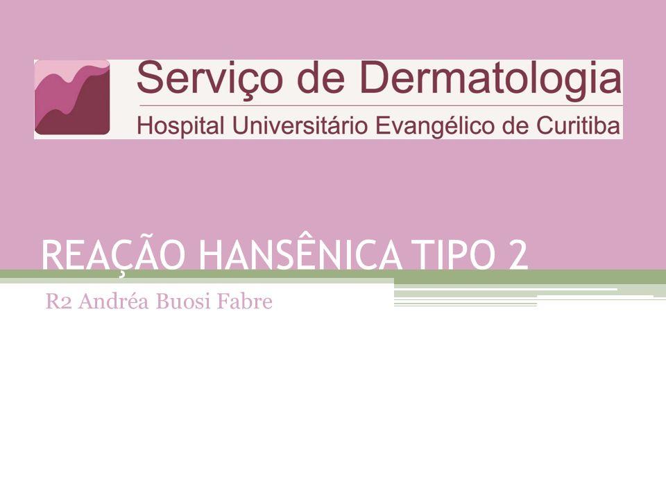 REAÇÃO HANSÊNICA TIPO 2 R2 Andréa Buosi Fabre
