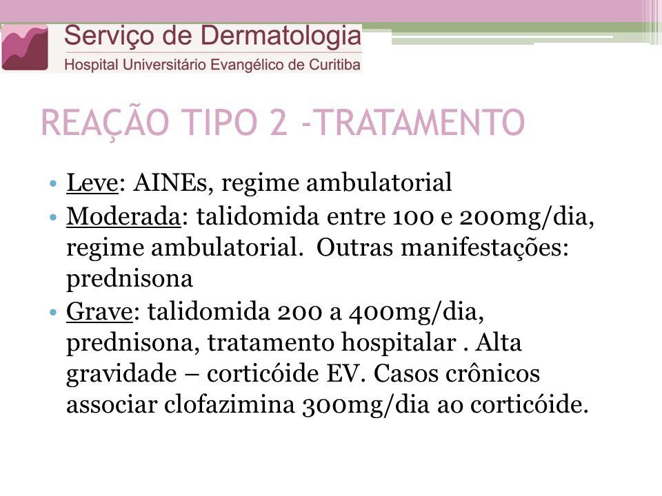 REAÇÃO TIPO 2 -TRATAMENTO Leve: AINEs, regime ambulatorial Moderada: talidomida entre 100 e 200mg/dia, regime ambulatorial. Outras manifestações: pred