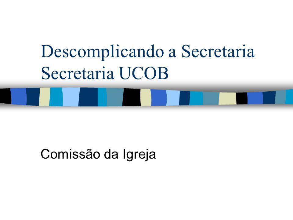 Descomplicando a Secretaria Secretaria UCOB Comissão da Igreja