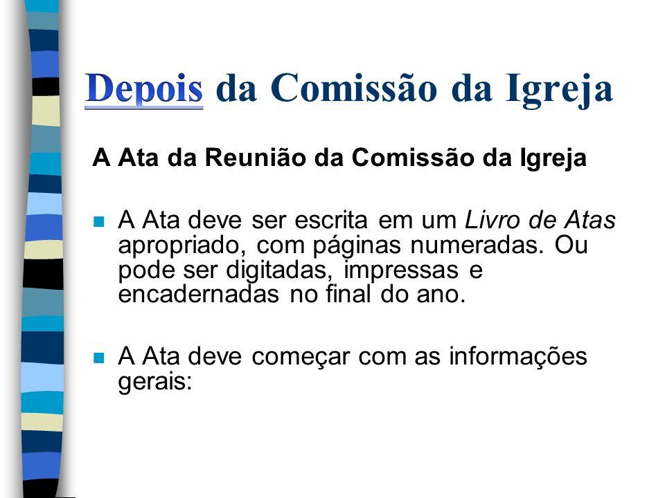 A Ata da Reunião da Comissão da Igreja n A Ata deve ser escrita em um Livro de Atas apropriado, com páginas numeradas. Ou pode ser digitadas, impressa