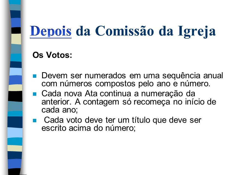 Os Votos: n Devem ser numerados em uma sequência anual com números compostos pelo ano e número. n Cada nova Ata continua a numeração da anterior. A co