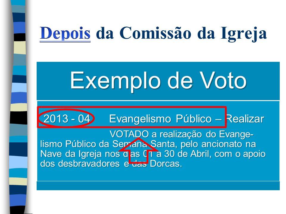 Exemplo de Voto 2013 - 04 Evangelismo Público – Realizar 2013 - 04 Evangelismo Público – Realizar VOTADO a realização do Evange- lismo Público da Sema