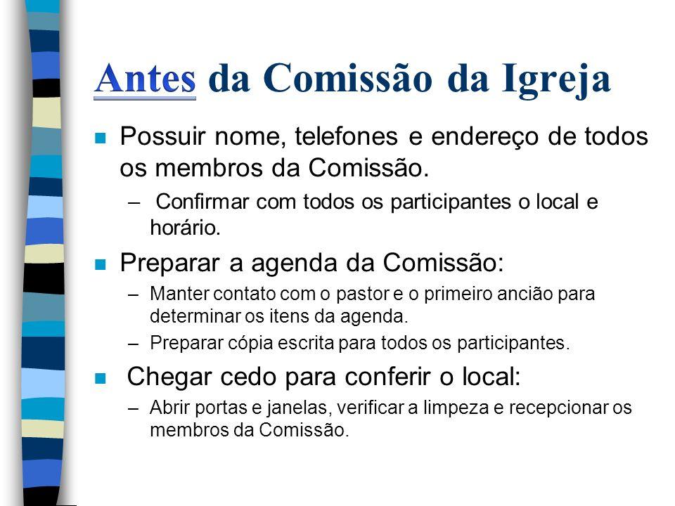 n Possuir nome, telefones e endereço de todos os membros da Comissão. – Confirmar com todos os participantes o local e horário. n Preparar a agenda da