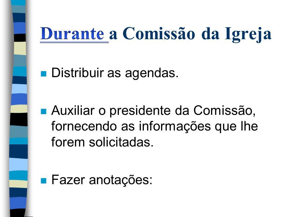 n Distribuir as agendas. n Auxiliar o presidente da Comissão, fornecendo as informações que lhe forem solicitadas. n Fazer anotações: