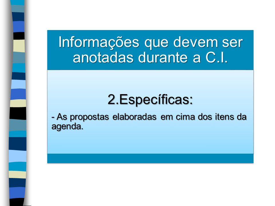 Informações que devem ser anotadas durante a C.I. 2.Específicas: - As propostas elaboradas em cima dos itens da agenda.