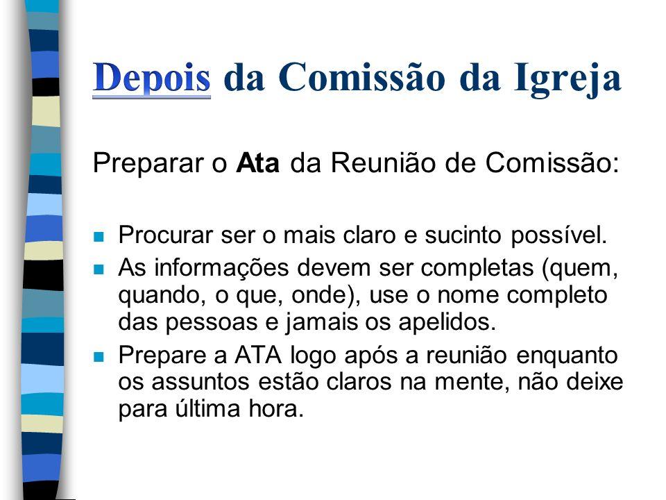 Preparar o Ata da Reunião de Comissão: n Procurar ser o mais claro e sucinto possível. n As informações devem ser completas (quem, quando, o que, onde