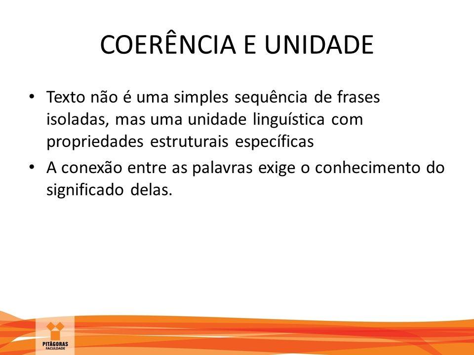 COERÊNCIA E UNIDADE Texto não é uma simples sequência de frases isoladas, mas uma unidade linguística com propriedades estruturais específicas A conex